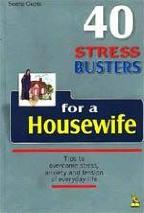 40 Stress Busters for a Housewife: Tips to Overcome Stress Anxiety and Tension of Everyday Life