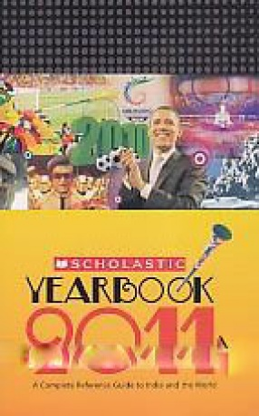 Scholastic Yearbook 2011: A Complete Reference Guide to India and the World