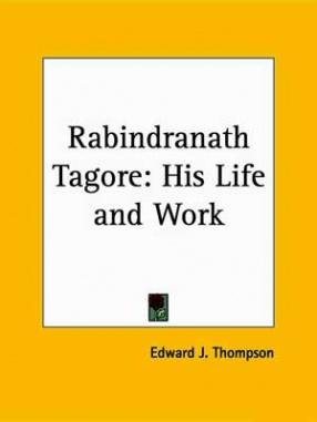 Rabindranath Tagore: His Life and Work