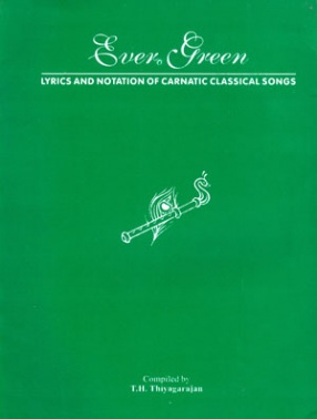 Ever Green: Lyrics and Notation of Carnatic Classical Songs