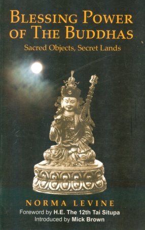 Blessing Power of the Buddhas: Sacred Objects, Secret Lands