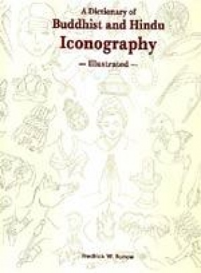 A Dictionary of Buddhist and Hindu Iconography: Illustrated