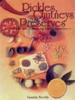 Pickles, Chutneys and Preserves: Over 150 Ways of Preserving Fruits and Vegetables