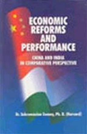Economic Reforms and Performance: China and India in Comparative Perspective
