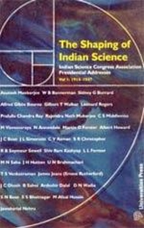 The Shaping of Indian Science: Indian Science Congress Association Presidential Addresses (Volume 1)