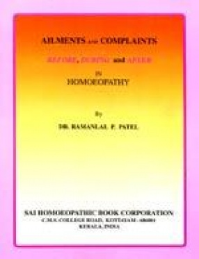Ailments and Complaints Before, During and After in Homoeopathy