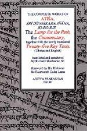 The Complete Works of Atisa Sri Dipamkara Jnana, Jo-Bo-Rje: The Lamp for the Path and Commentary, together with the newly translated Twenty-five Key Texts. (Tibetan and English Texts)