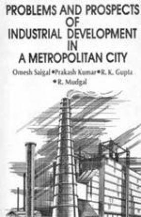 Problems & Prospects of Industrial Development in A Metropolitan City: A Case of Delhi