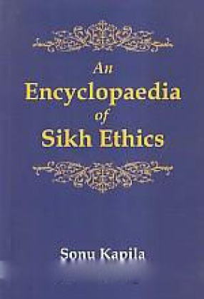 An Encyclopaedia of Sikh Ethics