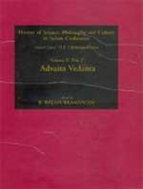History of Science, Philosophy and Culture in Indian Civilization: Advaita Vedanta (Volume II, Part 2)