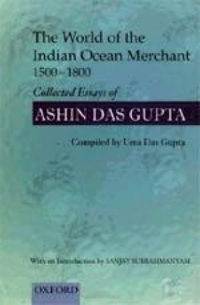 The World of the Indian Ocean Merchant, 1500-1800: Collected Essays of Ashin Das Gupta
