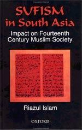Sufism in South Asia: Impact on Fourteenth Century Muslim Society
