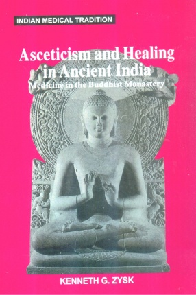 Asceticism and Healing in Ancient India: Medicine in the Buddhist Monastery