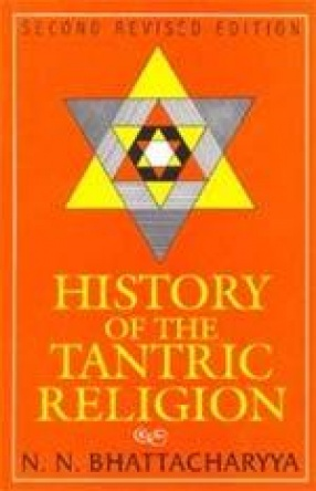 History of the Tantric Religion: An Historical, Ritualistic and Philosophical Study