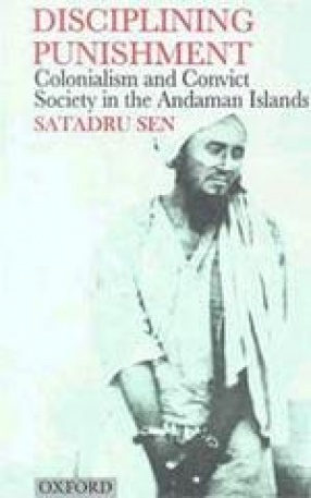 Disciplining Punishment: Colonialism and Convict Society in the Andaman Islands