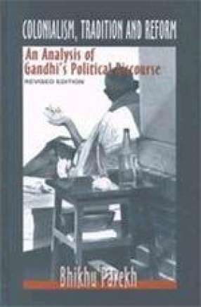 Colonialism, Tradition and Reform: An Analysis of Gandhi`s Political Discourse