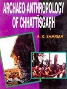 Archaeo-Anthropology of Chhattisgarh