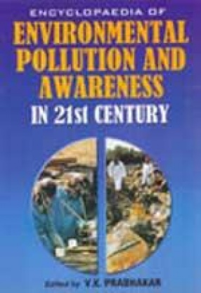 Encyclopaedia of Environmental Pollution and Awareness in 21st Century (Vol. 11-20.)