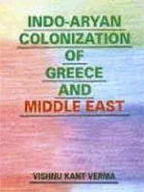 Indo-Aryan Colonization of Greece and Middle East (In 2 Vols.)
