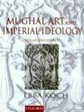 Mughal Art and Imperial Ideology: Collected Essays