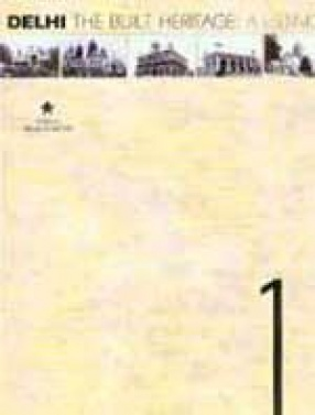 Delhi The Built Heritage: A Listing (In 2 Volumes)