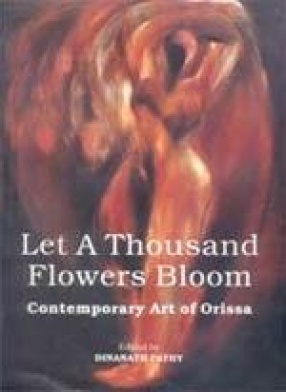 Let A Thousand Flowers Bloom: Contemporary Art of Orissa