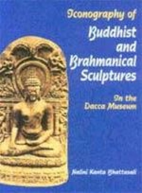 Iconography of Buddhist and Brahmanical Sculptures in the Dacca Museum