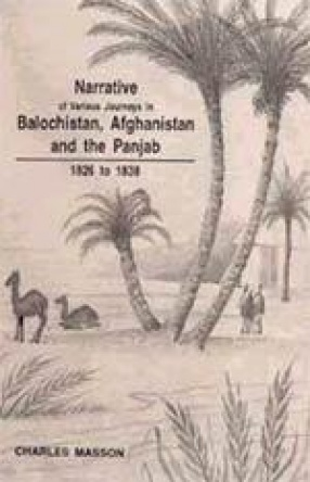 Narrative of Various Journeys in Balochistan, Afghanistan and the Panjab (In 4 Volumes)