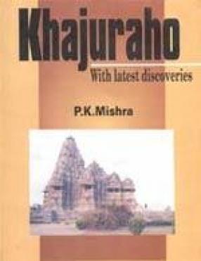 Khajuraho: With Latest Discoveries
