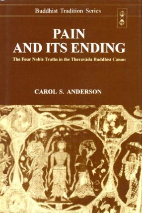 Pain and its Ending : The Four Noble Truths in the Theravada Buddhist Canon