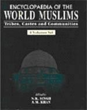 Encyclopaedia of the World Muslims: Tribes, Castes and Communities (In 4 Volumes)