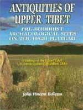 Antiquities of Upper Tibet: Pre-Buddhist Archaeological Sites on the High Plateau