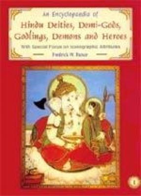 An Encyclopaedia of Hindu Deities, Demi-Gods, Godlings, Demons and Heroes (In 3 Volumes)