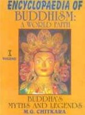 Encyclopaedia of Buddhism : A World Faith : Buddha's : Myths and Legends (Volume X)