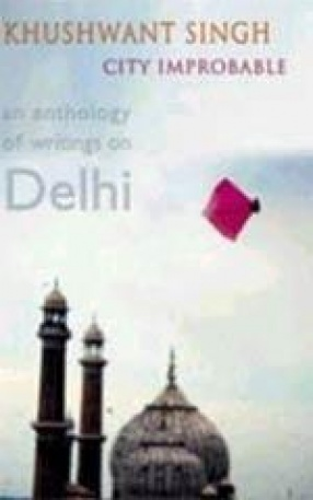 City Improbable: An Anthology of Writings on Delhi