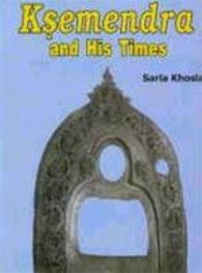Ksemendra and His Times : Socio-Religious & Economic History of Kashmir as Depicted by Ksemendra