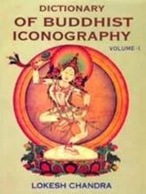 Dictionary of Buddhist Iconography (Volume 1)