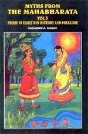 Myths from the Mahabharata: Probe in Early Dim History and Folklore (Volume 3)
