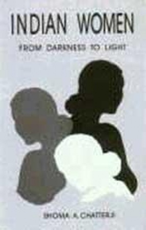 Indian Women from Darkness to Light : Stories of Oppression, Exploitation, Reaction, Resistance and