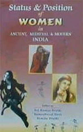 Status and Position of Women : In Ancient, Medieval and Modern India