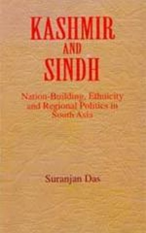 Kashmir and Sindh : Nation-Building, Ethnicity and Regional Politics in South Asia