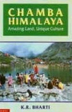 Chamba Himalaya: Amazing Land, Unique Culture
