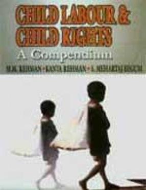Child Labour and Child Rights : A Compendium