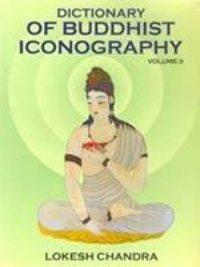 Dictionary of Buddhist Iconography (Volume 3)