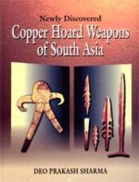 Newly Discovered Copper Hoard Weapons of South Asia (C. 2800 - 1500 B.C.)