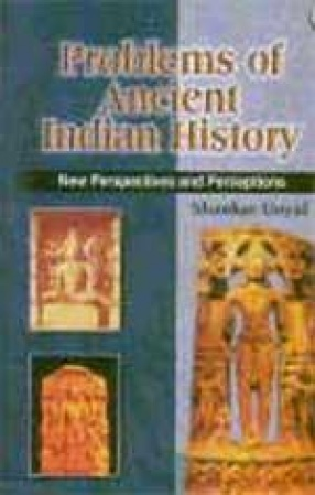 Problems of Ancient Indian History : New Perspectives and Perceptions