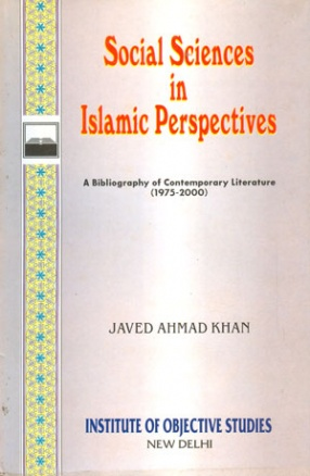 Social Sciences in Islamic Perspectives: A Bibliography of Contemporary Literature (1975-2000)