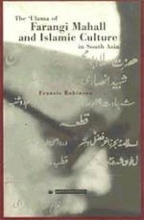 The 'Ulama of Farangi Mahall and Islamic Culture in South Asia