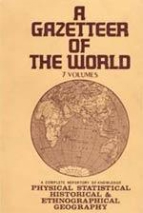 A Gazetteer of the World (In 7 Volumes)