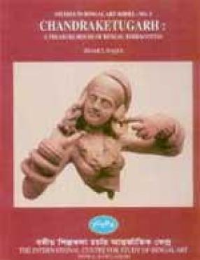 Chandraketugarh: A Treasure House of Bengal Terracottas